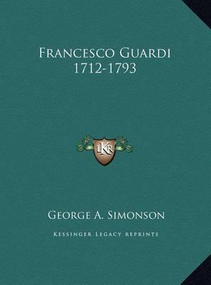 Francesco Guardi 1712-1793 by George A. Simonson
