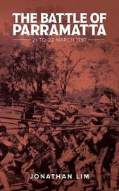 The Battle of Parramatta 21 to 22 March 1797 by Jonathan Lim