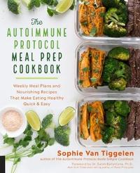 The Autoimmune Protocol Meal Prep Cookbook by Sophie Van Tiggelen