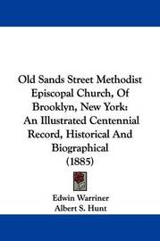Old Sands Street Methodist Episcopal Church, of Brooklyn, New York: An Illustrated Centennial Record, Historical and Biographical (1885) by Edwin Warriner