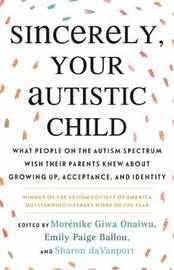 Sincerely, Your Autistic Child by Emily Paige Ballou