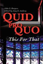 Quid Pro Quo: This for That by John S. Burgess