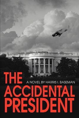 The Accidental President by Harris I Baseman