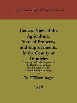 General View of the Agriculture, State of Property, and Improvements, in the County of Dumfries by William Singer