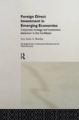 Foreign Direct Investment in Emerging Economies by Lou Anne a Barclay
