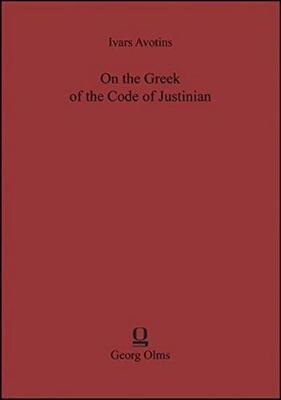 On the Greek of the Code of Justinian by Ivars Avotins