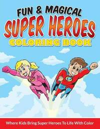 Fun & Magical Super Heroes Coloring Book by Bowe Packer
