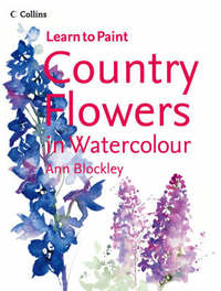 Learn to Paint: Country Flowers in Watercolour by Ann Blockley image