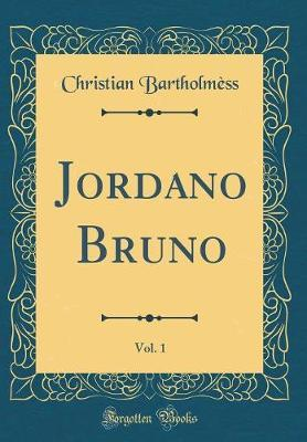 Jordano Bruno, Vol. 1 (Classic Reprint) by Christian Bartholmess image