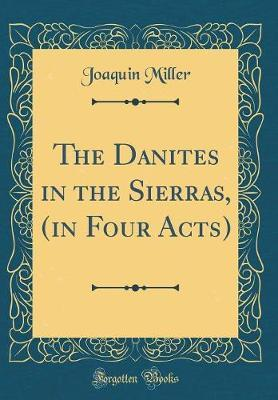 The Danites in the Sierras, (in Four Acts) (Classic Reprint) by Joaquin Miller image