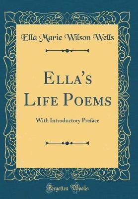 Ella's Life Poems by Ella Marie Wilson Wells