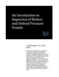 An Introduction to Inspection of Boilers and Unfired Pressure Vessels by J Paul Guyer