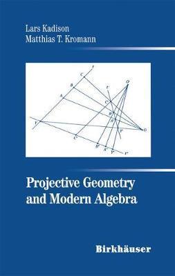 Projective Geometry and Modern Algebra by Lars Kadison
