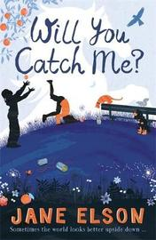 Will You Catch Me? by Jane Elson