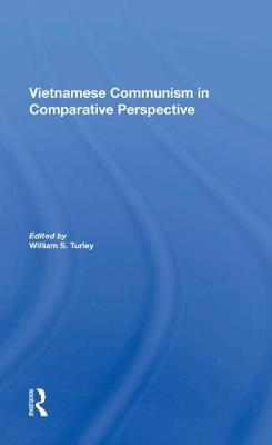 Vietnamese Communism In Comparative Perspective by William S Turley