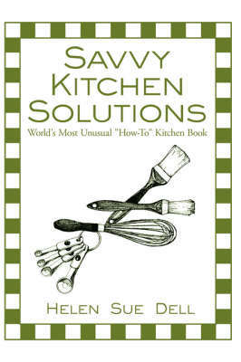 Savvy Kitchen Solutions: World's Most Unusual How-To Kitchen Book by Helen Sue Dell image