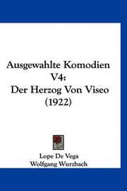 Ausgewahlte Komodien V4: Der Herzog Von Viseo (1922) by Lope , de Vega