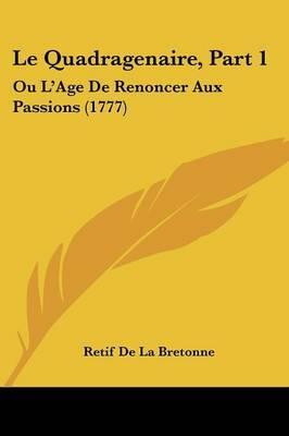 Le Quadragenaire, Part 1: Ou L'Age De Renoncer Aux Passions (1777) by Retif De La Bretonne image