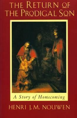 The Return of the Prodigal Son by Henri J.M. Nouwen
