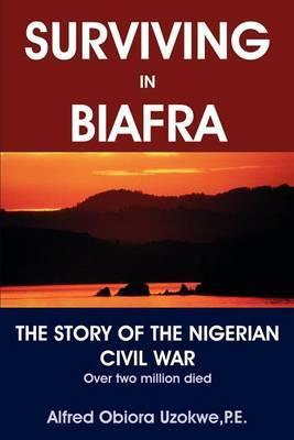 Surviving in Biafra by Alfred Obiora Uzokwe