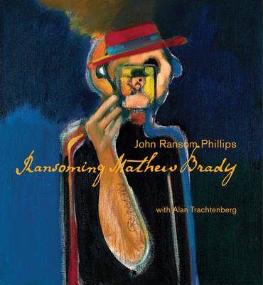 Ransoming Mathew Brady by John Ransom Phillips