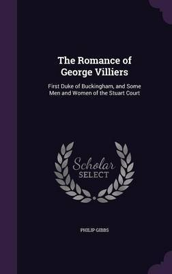 The Romance of George Villiers by Philip Gibbs image