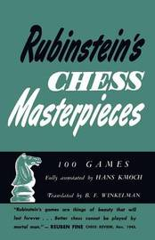 Rubinstein's Chess Masterpieces 100 Selected Games by Hans Kmoch