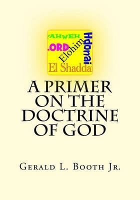 A Primer on the Doctrine of God by Gerald L Booth Jr image