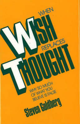 When Wish Replaces Thought by Steven Goldberg