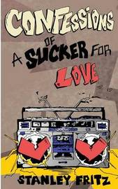 Confessions of a Sucker for Love by Stanley Fritz