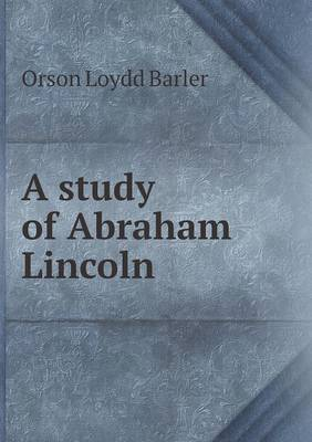 a study of the life and administration of abraham lincoln Abraham lincoln – a case study in a more serious and enlightening depiction of the life of abraham lincoln health services administration.