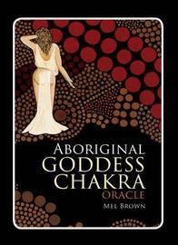 Aboriginal Chakra Goddess Oracle by Brown