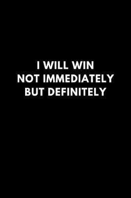 I Will Win Not Immediately But Definitely by Motu Journals