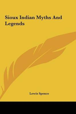 Sioux Indian Myths and Legends by Lewis Spence image