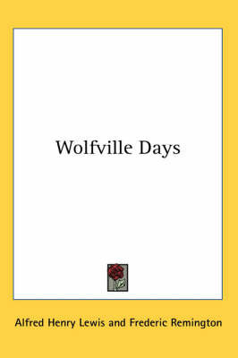 Wolfville Days by Alfred Henry Lewis