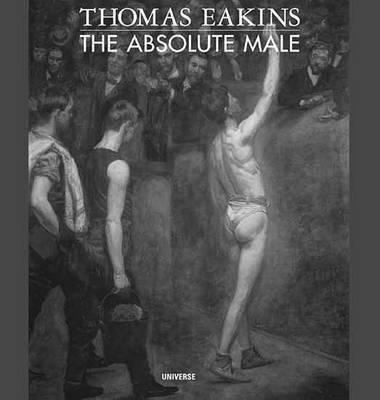 Thomas Eakins: the Absolute Male by John Esten