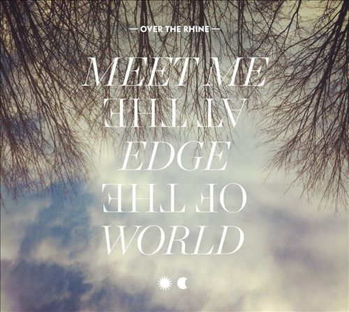 Meet Me At The Edge Of The World (Deluxe Digi) by Over the Rhine