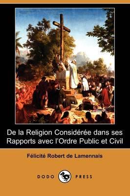 De La Religion Consideree Dans Ses Rapports Avec L'Ordre Public Et Civil (Dodo Press) by Felicite Robert de Lamennais