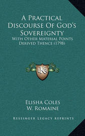 A Practical Discourse of God's Sovereignty: With Other Material Points Derived Thence (1798) by Elisha Coles Jr