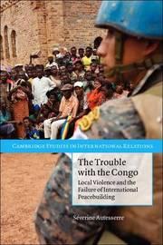 Cambridge Studies in International Relations by Severine Autesserre