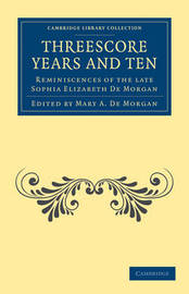 Threescore Years and Ten by Sophia Elizabeth De Morgan