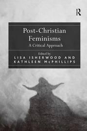 Post-Christian Feminisms by Lisa Isherwood