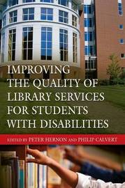 Improving the Quality of Library Services for Students with Disabilities by Peter Hernon