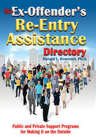 The Ex-Offender's Re-Entry Assistance Directory by Ronald L. Krannich