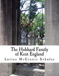 The Hubbard Family of Kent England by Lorine McGinnis Schulze image