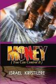 Money, You Can Control It by Israel Kristilere
