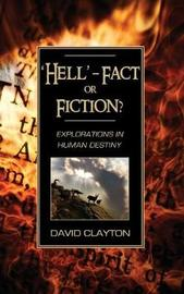 'Hell' - Fact or Fiction? Explorations in Human Destiny by David Clayton image