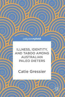 Illness, Identity, and Taboo among Australian Paleo Dieters by Catie Gressier image