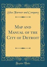 Map and Manual of the City of Detroit (Classic Reprint) by Silas Farmer and Company image