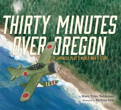Thirty Minutes Over Oregon by Marc Tyler Nobleman